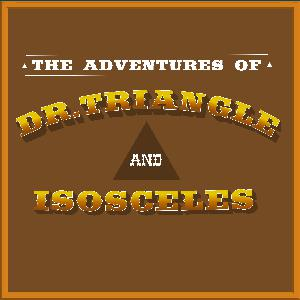 824 - Tuck Fin Looks Back on The Adventures of Dr. Triangle and Isosceles