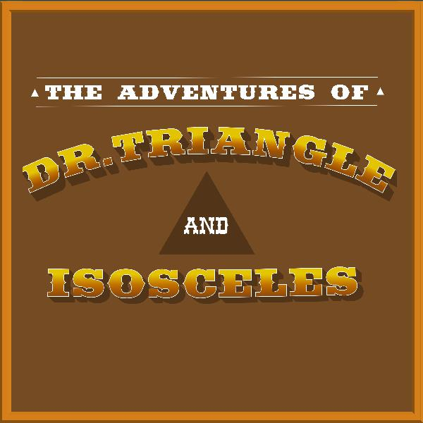 804 - Bop-it in Bellowsville | Adventures of Dr. Triangle and Isosceles Ep4