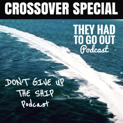 Crossover Special with Don't Give Up the Ship Podcast
