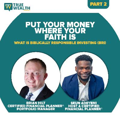 Put Your Money Where Your Faith Is: What is Biblically Responsible Investing (BRI) - Part 2