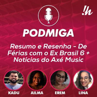 Podmiga #10 - De Férias com o Ex Brasil: resumo e resenha + notícias do Axé