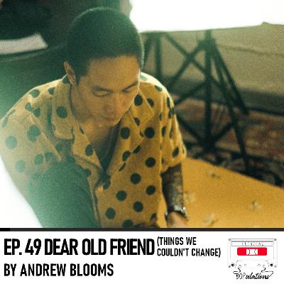Episode 49: Dear Old Friend (Things We Couldn't Change) by Andrew Blooms