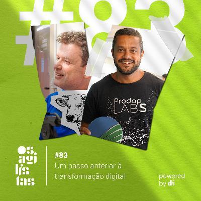 #83 Um passo anterior à transformação digital