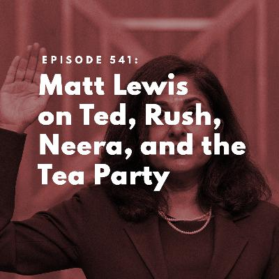 Matt Lewis on Ted, Rush, Neera, and the Tea Party