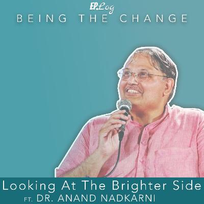 Ep.16 Looking At The Brighter Side ft. Dr. Anand Nadkarni, Director - Institute For Psychological Health