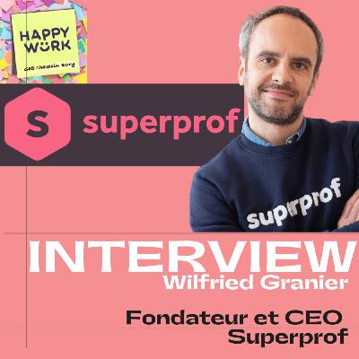 #258 : INTERVIEW - Wilfried Granier, Fondateur et CEO de Superprof