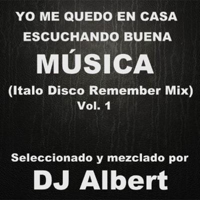 YO ME QUEDO EN CASA CON BUENA MÚSICA Seleccionado y mezclado por DJ Albert