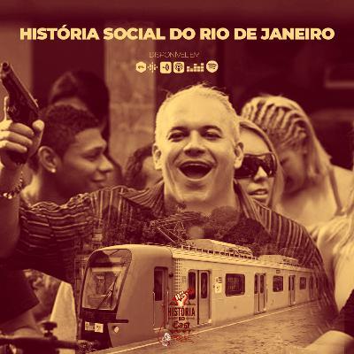 57 # História No Cast - História Social do Rio de Janeiro