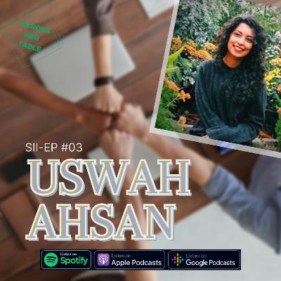 S2 Ep#03: Uswah Ahsan - A 21-year-old seeks to create allyships through her nonprofit