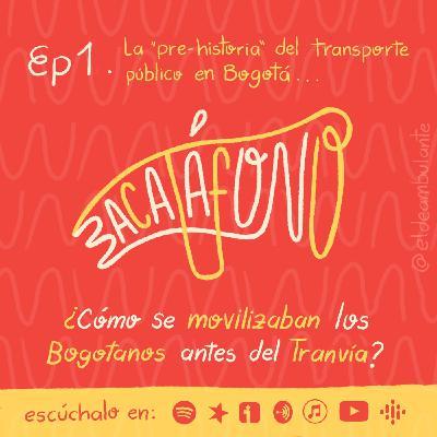 Ep1. Bacatáfono | ¿Cómo se movilizaban los bogotanos antes del Tranvía?