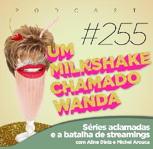 #255 - Séries Aclamadas e a Batalha de Streamings (feat. Aline Diniz e Michel Arouca)
