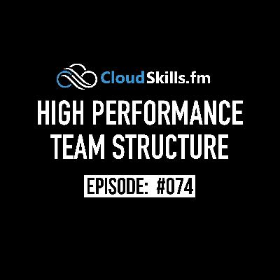 074: High Performance Team Structure