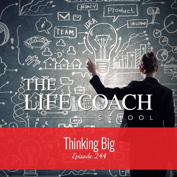Ep #244: Thinking Big