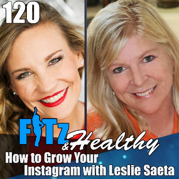 How to Grow Your Instagram with Leslie Saeta | Podcast 120 of FITz & Healthy