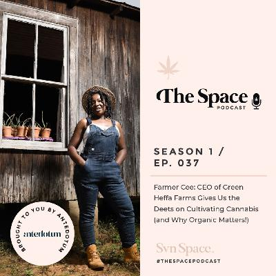 THE Space #037: Farmer Cee: CEO of Green Heffa Farms Gives Us the Deets on Cultivating Cannabis (and Why Organic Matters!)