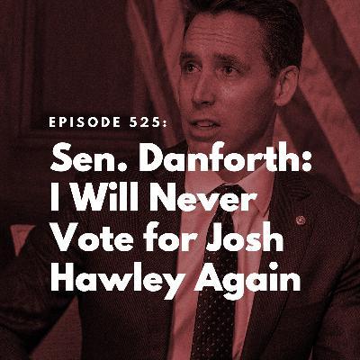 Sen. Danforth: I Will Never Vote for Josh Hawley Again