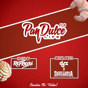 """The Pan Dulce Life"" - Episode 49 feat. DJ-X & DJ Santarosa"