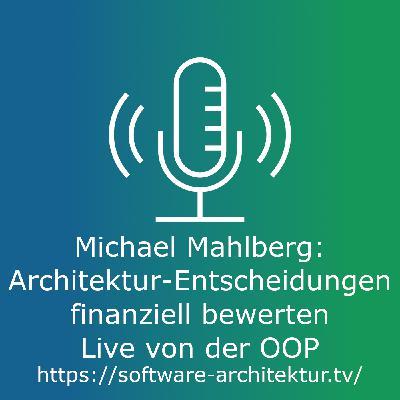 Michael Mahlberg: Architektur-Entscheidungen finanziell bewerten - Live von der OOP