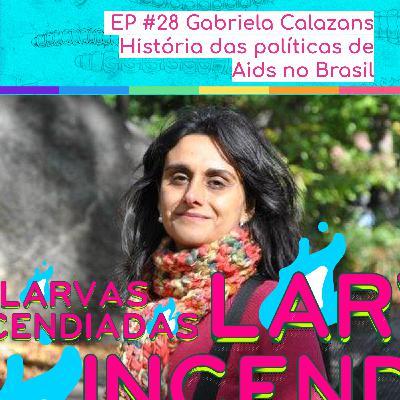 #28. Gabriela Calazans - História das políticas de aids no Brasil (Larvas Incendiadas)