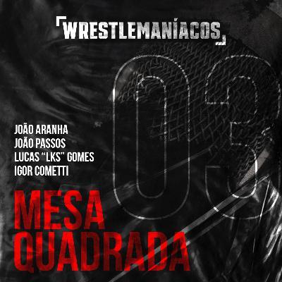 Mesa Quadrada #3 - Sindicalização do Pro-Wrestling