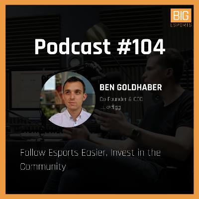 #104 - Follow Esports Easier, Invest in the Community - With Ben Goldhaber - Co-Founder & CEO at Juked.gg