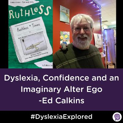 #103 Dyslexia, confidence and an alter ego who turned into a dynamic character of a novel. Ed Calkins