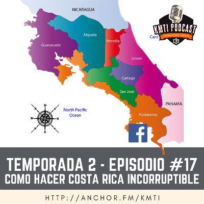 T2 - Episodio 17 - Cómo hacer incorruptible a Costa Rica