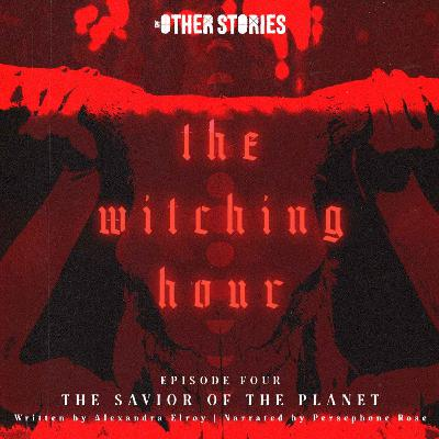 The Witching Hour Ep 4 - The Savior of the Planet