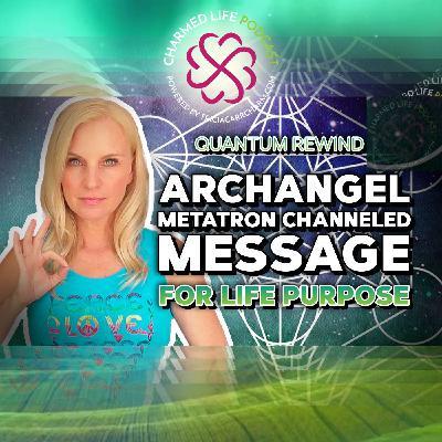 230: Metatron Mashup   Archangel Channeled Message   PURPOSE, ASCENSION + SELF-LOVE   Quantum Rewind