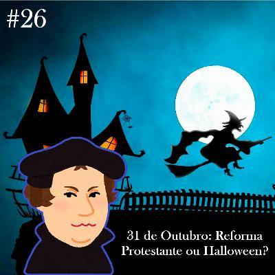 Episódio 26: 31 de Outubro: Reforma Protestante ou Halloween?