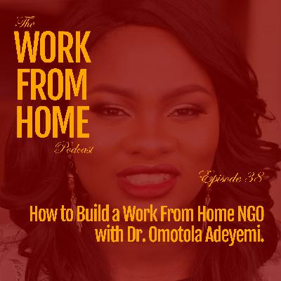 How to Build a Work From Home NGO with Dr. Omotola Adeyemi.