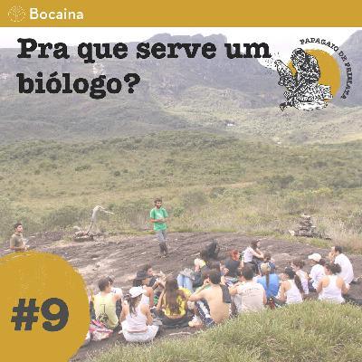 #9 - Pra que serve um biólogo?