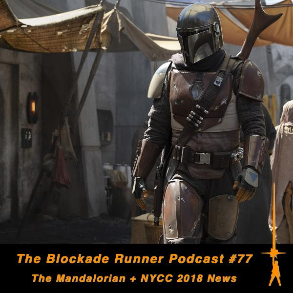 The Mandalorian + NYCC 2018 News - The Blockade Runner Podcast #77