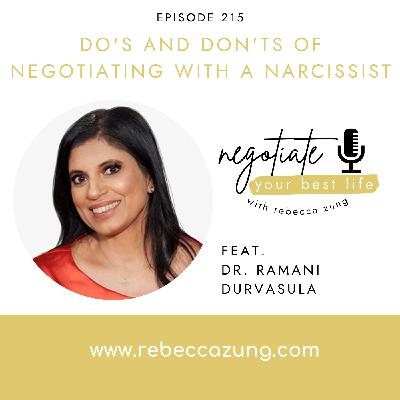 Do's and Don'ts of Negotiating with a Narcissist with Dr. Ramani Durvasula on Negotiate Your Best Life with Rebecca Zung #215