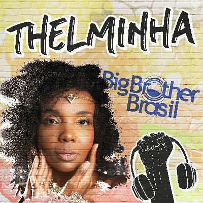BBB, Racismo e Thelminha na Quebrada! #27
