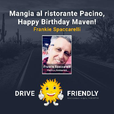 Mangia al ristorante Pacino, Happy Birthday Maven! with guest Frankie Spaccarelli