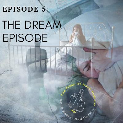 Ep.5: The Dream Episode