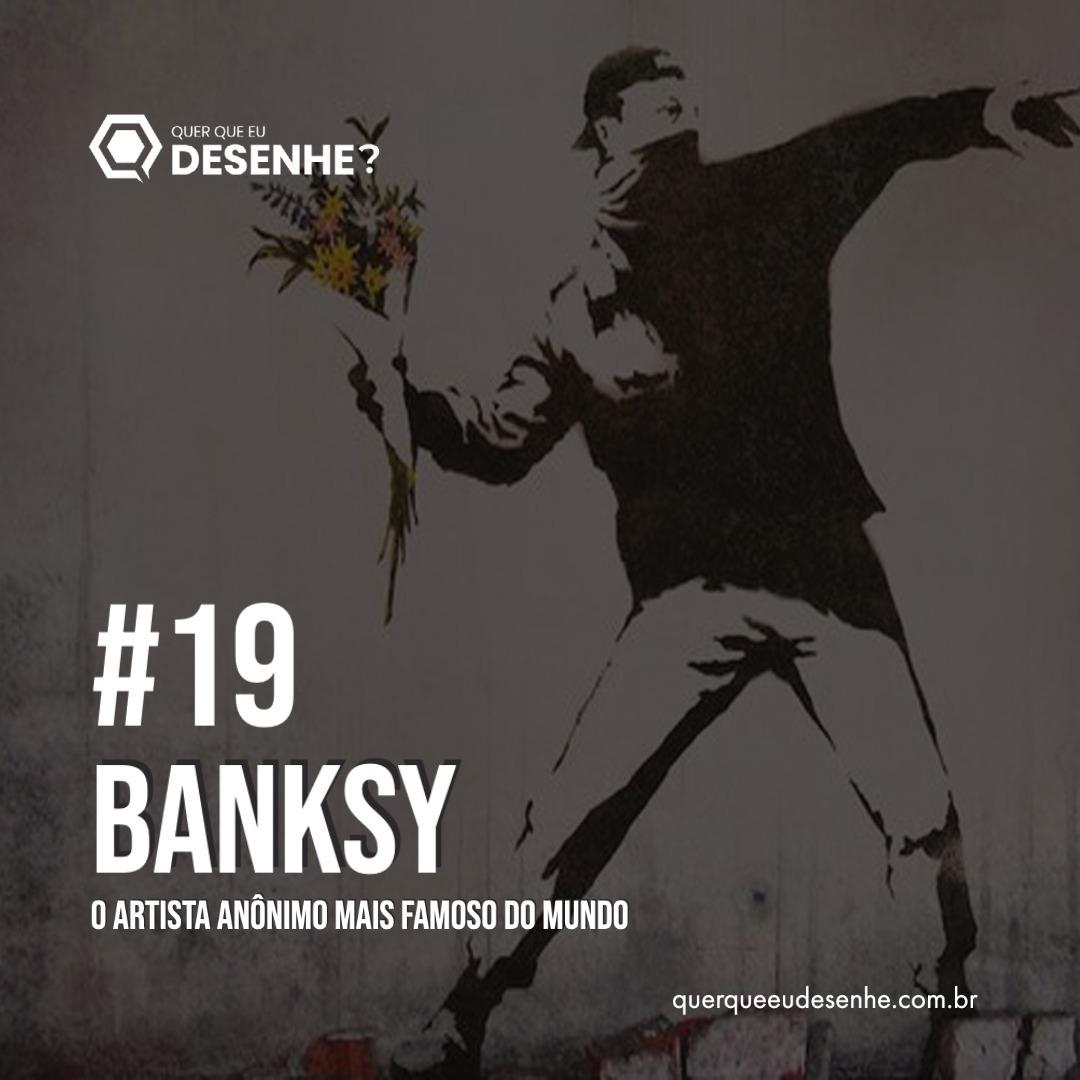 EP #19 - Banksy: O Artista Anônimo Mais Famoso do Mundo