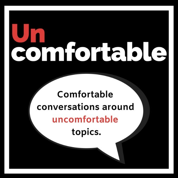 Uncomfortable. The Podcast