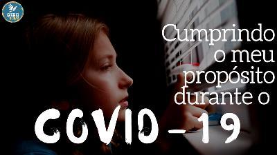 CUMPRINDO O MEU PROPÓSITO DURANTE O COVID-19