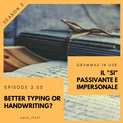 """2.05 Grammar in use: il """"si"""" passivante/impersonale + is typing better than handwriting? (+ my study method)"""
