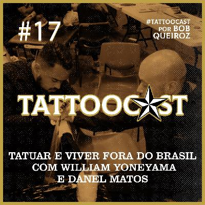 Tattoocast #17 - Tatuar e viver fora do Brasil com William Yoneyama e Danel Matos