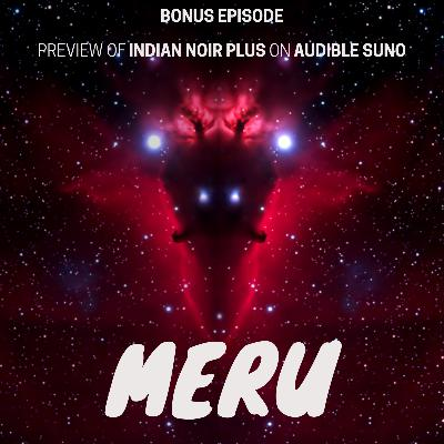 Bonus Episode: Preview of MERU - Indian Noir Plus show on Audible Suno