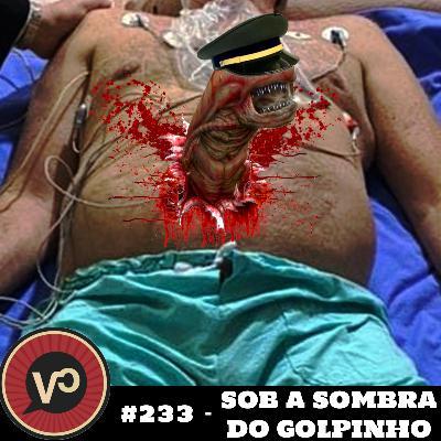 """#233 - """"Sob a sombra do Golpinho"""""""