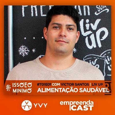 Alimentação Saudável com Victor Santos | Liv Up | #issoeominimo T01E01