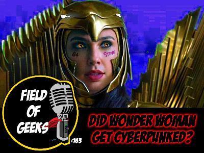 FIELD of GEEKS 163 - DID WONDER WOMAN GET CYBERPUNKED?