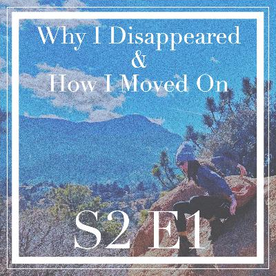 1 // Why I Disappeared & How I Moved On