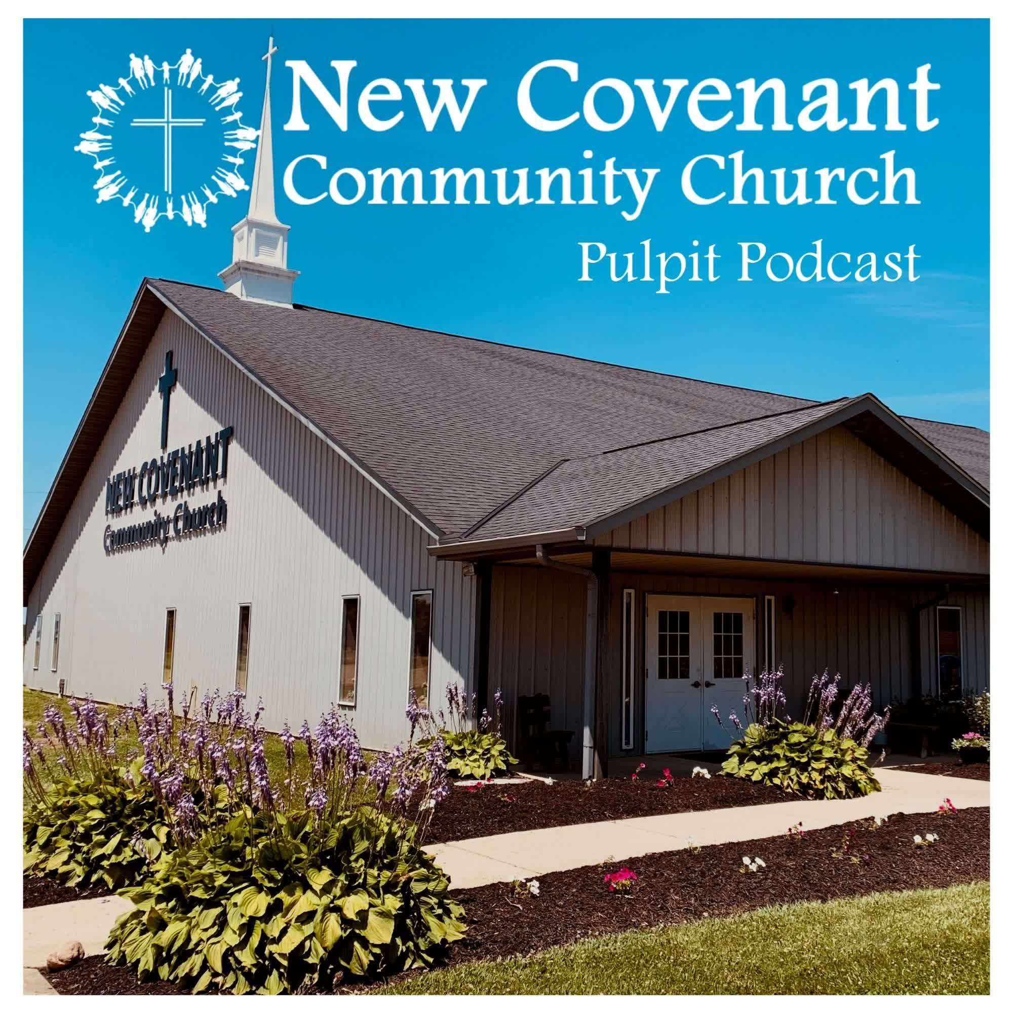 New Covenant Community Church: Pulpit Podcast