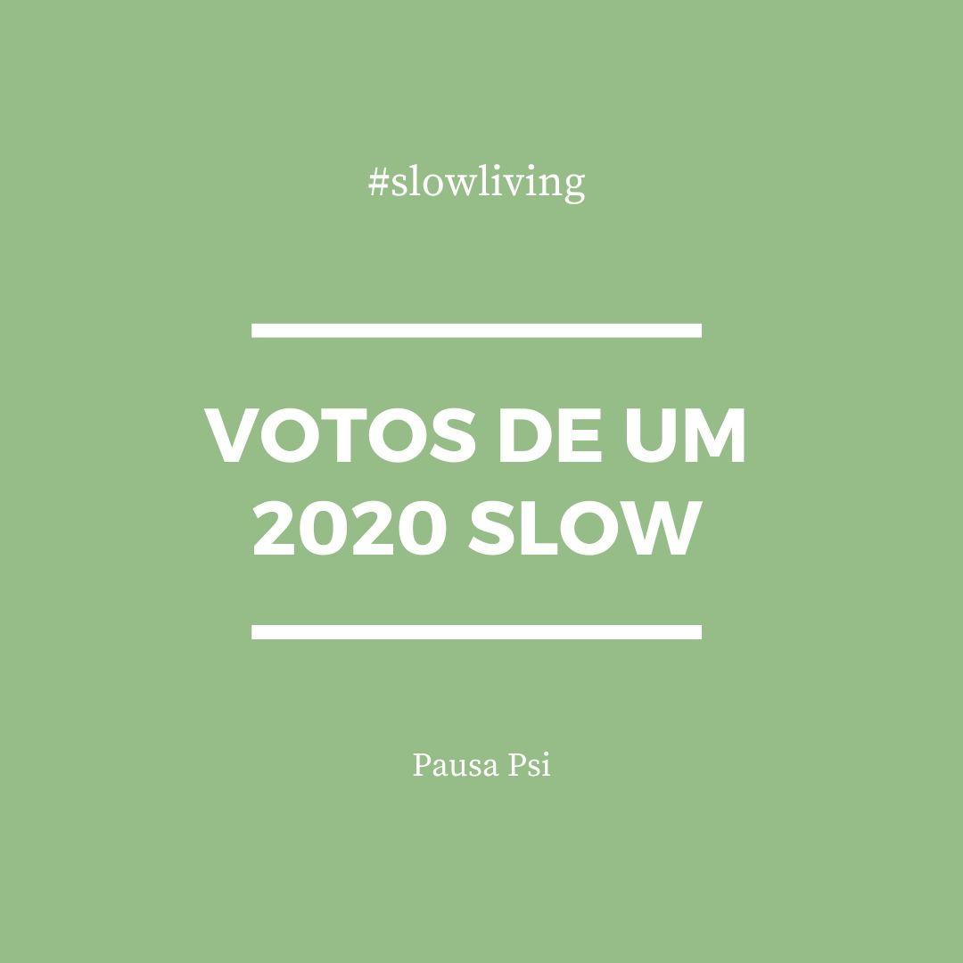 Votos de um 2020 slow