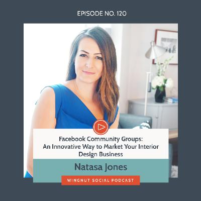 Facebook Community Groups: An Innovative Way to Market Your Interior Design Business with Natasa Jones